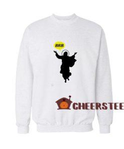 BRB Jesus Christian Sweatshirt For Unisex