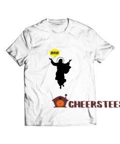 BRB Jesus Christian T-Shirt
