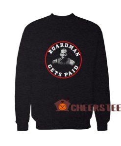 Board Man Gets Paid Sweatshirt For Unisex