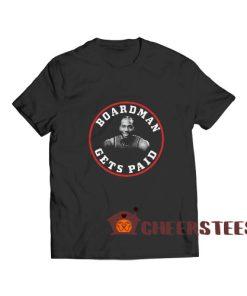 Board Man Gets Paid T-Shirt