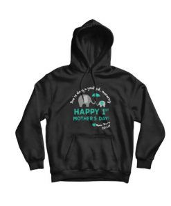 Happy 1st Mother's Day Hoodie For Unisex