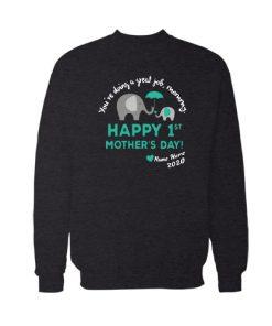Happy 1st Mother's Day Sweatshirt For Unisex