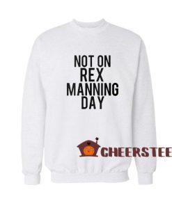 Not On Rex Manning Day Sweatshirt For Unisex