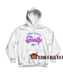 What Would Dolly Do Hoodie For Unisex