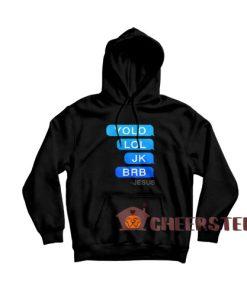 Yolo LOL JK BRB Jesus Christian Hoodie For Unisex