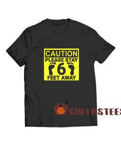 Please Stay 6 Feet Away T-Shirt Social Distancing Size S – 5XL