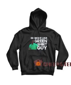 Be More Like Green Guy Hoodie Guy 2020 Size S-3XL