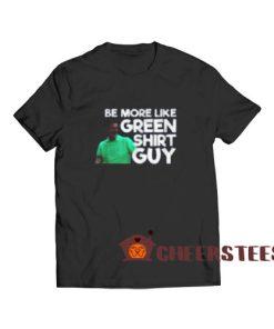 Be More Like Green Guy T-Shirt Guy 2020 S-3XL