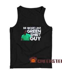 Be More Like Green Guy Tank Top Guy 2020 Size S-2XL