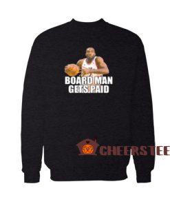 Board Man Gets Paid Sweatshirt Kawhi Leonard Size S – 3XL