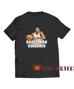 Board Man Gets Paid T-Shirt Kawhi Leonard Size S – 3XL