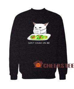 Dont Cough On Me Sweatshirt Cat Meme 2020 Size S – 3XL