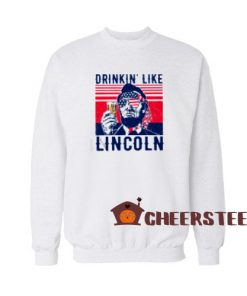 Drinkin Like Lincoln Sweatshirt Happy The 4th Of July Vintage Size S – 3XL