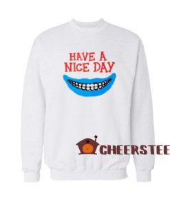 Have a Nice Day Boys Sweatshirt For Men And Women Size S-3XL