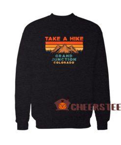 Take A Hike Colorado Sweatshirt Grand Junction Mountain Size S-3XL