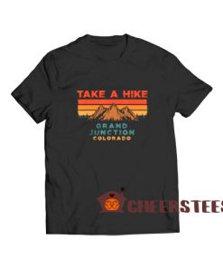 Take A Hike Colorado T-Shirt Grand Junction Mountain Size S-3XL