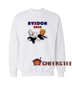 Bye Don 2020 Sweatshirt Joe Biden Kick Donald Trump For Unisex