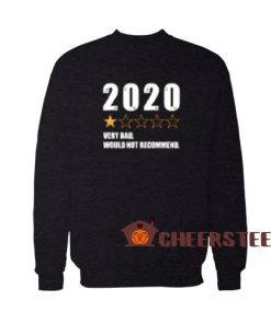2020 Very Bad Sweatshirt Would Not Recommend 2020 For Unisex