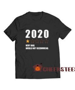 2020 Very Bad T-Shirt Would Not Recommend 2020