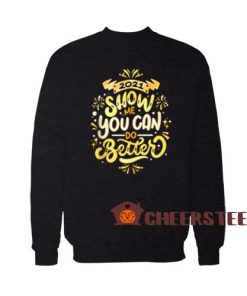 2021 Happy New Year Sweatshirt Show Me You Can Do Better For Unisex