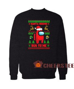 Among Us Christmas Sweatshirt Santa Seems Sus To Me Size S-3XL