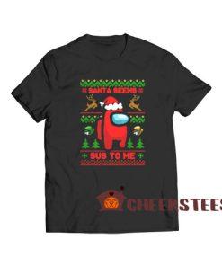 Among Us Christmas T-Shirt Santa Seems Sus To Me Size S-3XL