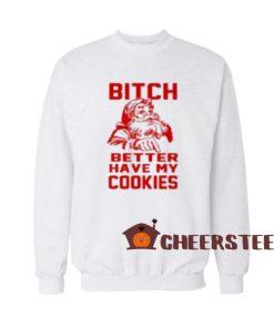 Bitch Cookies Santa Sweatshirt Merry Christmas For Unisex