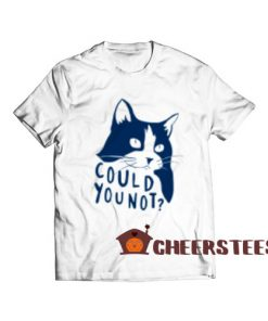 Could You Not Cat T-Shirt Funny Cat