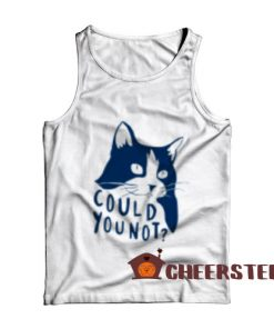 Could You Not Cat Tank Top Funny Cat For Unisex