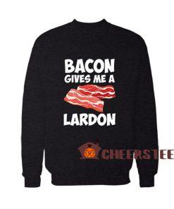 Bacon Gives Me A Lardon Sweatshirt