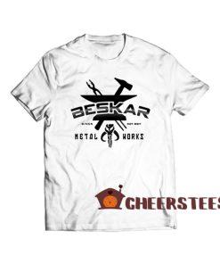 Beskar Steel Works T Shirt