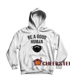 Be A Good Human Hoodie