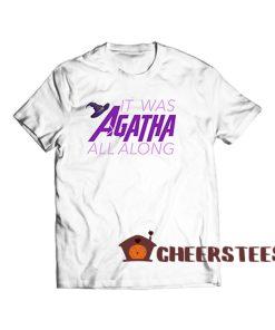 Agatha All Along T Shirt
